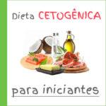 DIETA CETOGÊNICA PARA INICIANTES – GUIA
