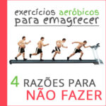 EXERCÍCIOS AERÓBICOS PARA EMAGRECER: 4 RAZÕES PARA NÃO FAZER!
